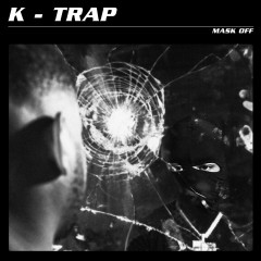 Mask Off - K-Trap