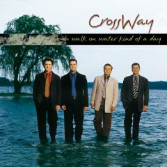 Walk On Water Kind Of Day - CrossWay