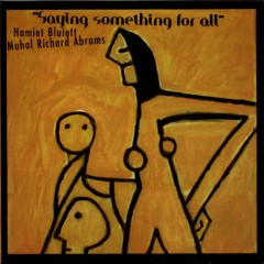 Saying Something For All - Hamiet Bluiett, Muhal Richard Abrams