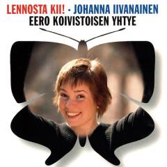 Lennosta kii! - Johanna Iivanainen, Eero Koivistoisen yhtye