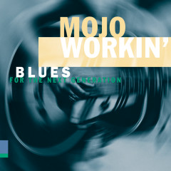 Mojo Workin': Blues For The Next Generation - Various Artists