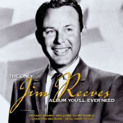 The Only Jim Reeves Album You'll Ever Need - Jim Reeves