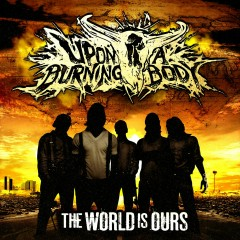 The World Is Ours - Upon A Burning Body