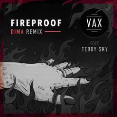 Fireproof (DIMA Remix) - VAX,Teddy Sky