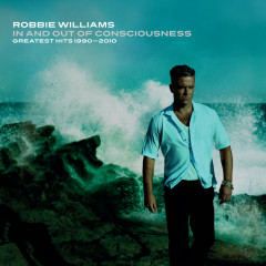 In And Out Of Consciousness: Greatest Hits 1990 - 2010 - Robbie Williams