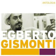 Antologia - Egberto Gismonti