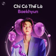 Chỉ Có Thể Là Baekhyun