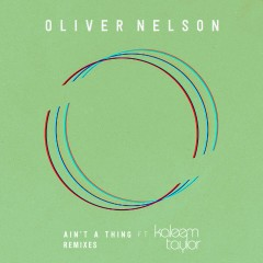 Ain't A Thing (feat. Kaleem Taylor) [Remixes] - Oliver Nelson, Kaleem Taylor