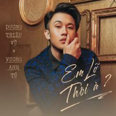 Em Lỡ Thôi À? (Single) - Dương Triệu Vũ
