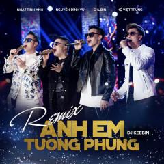Anh Em Tương Phùng (Remix) (Single) - Nhật Tinh Anh, Chu Bin, Nguyễn Đình Vũ, Hồ Việt Trung
