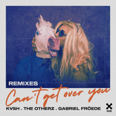 Can't Get Over You (Remixes) - Kvsh, The OtherZ, Gabriel Froede