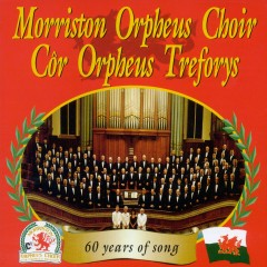 60 Years Of Song - The Morriston Orpheus Choir