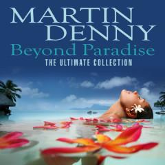 Beyond Paradise (The Ultimate Collection) - Martin Denny