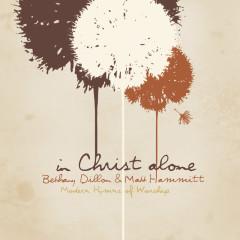 In Christ Alone - Modern Hymns Of Worship - Bethany Dillon, Matt Hammitt