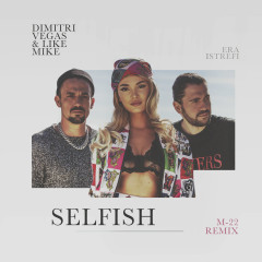 Selfish (M-22 Remix) - Dimitri Vegas & Like Mike, Era Istrefi