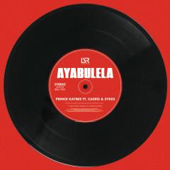 Ayabulela - Prince Kaybee, Caiiro, Sykes