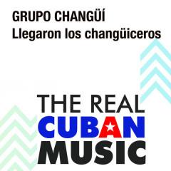 Llegaron los Changüiceros (Remasterizado) - Grupo Changüí