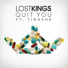 Quit You - Lost Kings,Tinashe