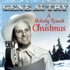 Gene Autry: A Melody Ranch Christmas - Gene Autry