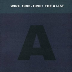 Wire 1985-1990: The A List - Wire