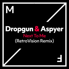 Next To Me (RetroVision Remix) - Dropgun, Aspyer