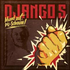 Mund auf, PU-Schaum! - Django S.