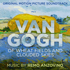 Van Gogh - Of Wheat Fields and Clouded Skies (Original Motion Picture Soundtrack) - Remo Anzovino