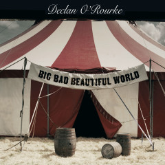 Big Bad Beautiful World - Declan O'Rourke