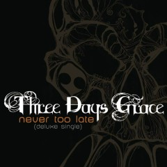Never Too Late - Three Days Grace