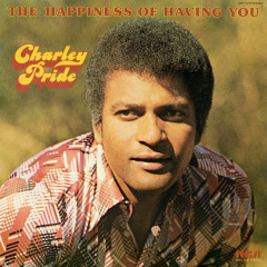 The Happiness of Having You - Charley Pride