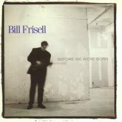 Before We Were Born (Nonesuch store edition) - Bill Frisell