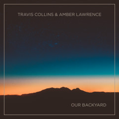 Our Backyard - Travis Collins, Amber Lawrence