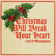 Christmas Will Break Your Heart - LCD Soundsystem