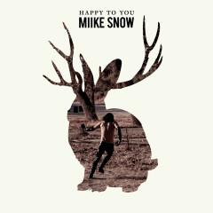 Happy to You - Miike Snow