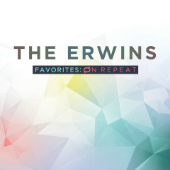 Favorites: On Repeat - The Erwins