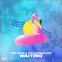 Waiting (Single) - Ship Wrek, The Highrollers