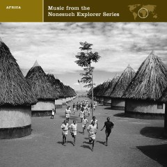 EXPLORER SERIES: AFRICA - Music from the Nonesuch Explorer Series - Nonesuch Explorer Series