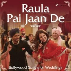 Raula Pai Jaan De (Bollywood Songs for Weddings)