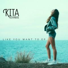 Like You Want To EP - Kita Alexander