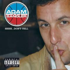Shhh...Don't Tell (U.S. PA Version) - Adam Sandler