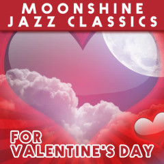 Moonshine Jazz Classics for Valentine's Day - Various Artists
