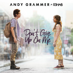 Don't Give Up On Me - Andy Grammer, R3hab
