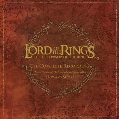 The Lord of the Rings: The Fellowship of the Ring - the Complete Recordings - Howard Shore
