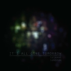 It's All Gone Tomorrow - Susanne Sundfør