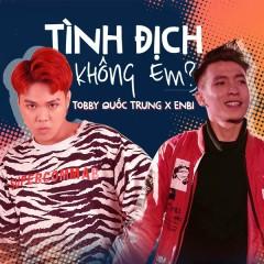 Tình Địch Không Em? (Single) - Tobby Quốc Trung, Enbi