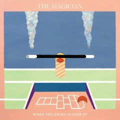 When The Night Is Over EP - The Magician