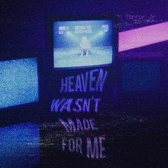 Heaven Wasn't Made For Me (Single) - Terror Jr