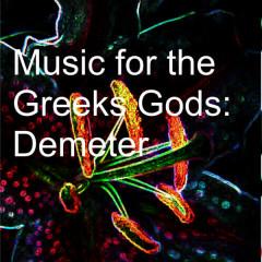 Music for the Greeks Gods: Demeter - Various Artists