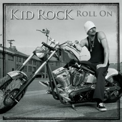 Roll On - Kid Rock