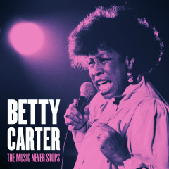 The Music Never Stops - Betty Carter